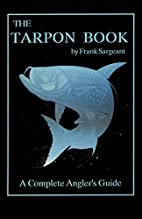 The Tarpon Book: A Complete Angler's Guide…