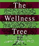 Justin O'Brien: The Wellness Tree: The Dynamic Six Step Program for Creating Optimal Wellness