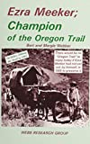 Bert Webber: Ezra Meeker; Champion of the Oregon Trail: Includes : Hitting the Trail in 1992