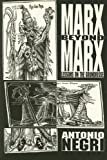 Negri, Antonio: Marx Beyond Marx: Lessons on the Grundrisse
