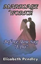 Marriage works! : before you say I do by…