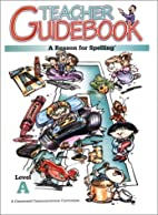 A Reason for Spelling: Teacher Guidebook…