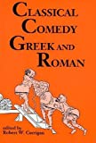 Corrigan, Robert W.: Classical Comedy Greek and Roman
