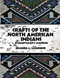 Schneider, Richard: Crafts of the North American Indians: A Craftsman&#39;s Manual