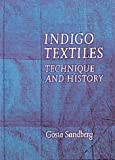 Sandberg, Gosta: Indigo Textiles: Technique and History