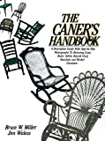 Miller, Bruce W.: The Caner's Handbook: A Descriptive Guide With Step-By-Step Photographs for Restoring Cane, Rush, Splint, Danish Cord, Rawhide, and Wicker Furniture