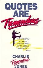 Quotes are Tremendous by Charlie Tremendous…