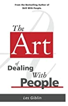 The Art of Dealing With People by Les Giblin