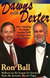 Ron Ball: Dawns with Dexter: How Finding the Right Mentor Will Change Your Life Forever