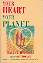 Your heart, your planet by Harvey Diamond