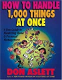 Aslett, Don: How to Handle 1,000 Things at Once: A Fun Guide to Mastering Home & Personal Management