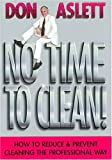 Don Aslett: No Time to Clean: How to Reduce and Prevent Cleaning the Professional Way