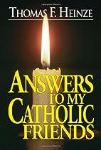Answers to My Catholic Friends by Thomas F.…