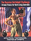Tsatsouline, Pavel: The Russian Kettlebell Challange: Xtreme Fitness for Hard Living Comrades