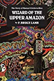 Lamb, Cordova-Rice: Wizard of the Upper Amazon: The Story of Manuel Cordova-Rios