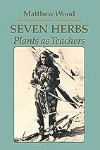 Seven Herbs: Plants as Teachers by Matthew…
