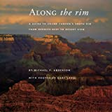 Anderson, Michael F.: Along the Rim: A Guide to Grand Canyon's South Rim from Hermits Rest to Desert View