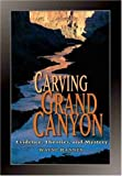 Ranney, Wayne: Carving Grand Canyon: Evidence, Theories, and Mystery
