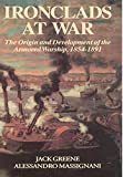 Greene, Jack: Ironclads at War: The Origin and Development of the Armored Warship, 1854-1891