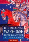 Hyland, Ann: The Medieval Warhorse from Byzantium to the Crusades