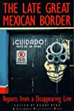 Byrd, Bobby: The Late Great Mexican Border: Reports from a Disappearing Line