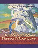 Baylor, Byrd: The Way to Make Perfect Mountains: Native American Legends of Sacred Mountains