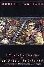 Modelo Antiguo: A Novel of Mexico City by…