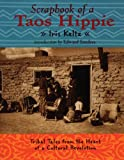 Keltz, Iris: Scrapbook of a Taos Hippie: Tribal Tales from the Heart of a Cultural Revolution