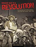 Romo, David Dorado: Ringside Seat To A Revolution: An Underground Cultural History Of El Paso And Juarez, 1893-1923