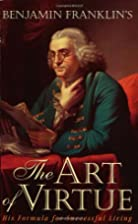 Benjamin Franklin's the Art of Virtue: His…