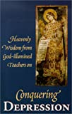 St. Herman Press Staff: Conquering Depression: Heavenly Wisdom from God Illumined Teachers
