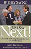 John Fuhrman: If They Say No, Just Say NEXT!:  24 Secrets for Going Through the Noes to Get to the Yeses