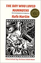 The Boy Who Loved Mammoths by Rafe Martin