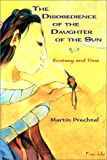 Prechtel, Martin: The Disobedience of the Daughter of the Sun: Ecstacy and Time