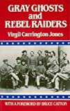 Jones, Virgil C.: Gray Ghosts and Rebel Raiders