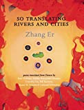 Zhang, Er: So Translating Rivers and Cities: Selected Poems