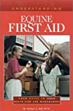Ball, Michael: Understanding Equine First Aid: Your Guide to Horse Health Care and Management