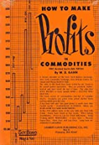 How to Make Profits In Commodities by W. D.…