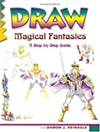 Draw Magical Fantasies: A Step-By-Step Guide…