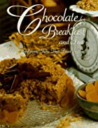 Chocolate for breakfast and tea : B&B…
