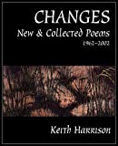 Harrison, Keith: Changes: New and Collected Poems 1962-2002
