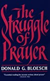 Bloesch, Donald  G.: The Struggle of Prayer