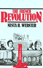 The French Revolution by Nesta H. Webster