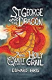 Hays, Edward: St. George and the Dragon and the Quest for the Holy Grail