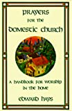 Hays, Edward: Prayers for the Domestic Church: A Handbook for Worship in the Home