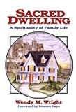 Wright, Wendy M.: Sacred Dwelling: A Spirituality of Family Life
