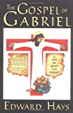 Hays, Edward M.: The Gospel of Gabriel: A Life of Jesus the Christ