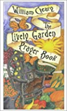 The Lively Garden Prayer Book: Prayers of…