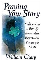 Praying Your Story: Making Sense of Your…