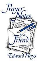 Prayer Notes to a Friend by Edward Hays